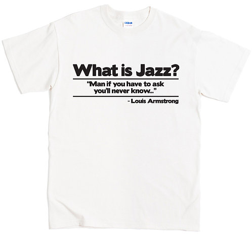 What Is Jazz? T-Shirt - SMALL / WHITE / LIGHTWEIGHT