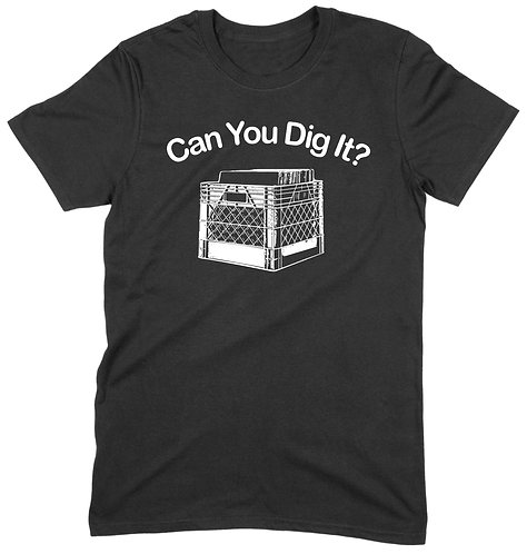 Can You Dig It? T-Shirt - MEDIUM / BLACK / STANDARD WEIGHT