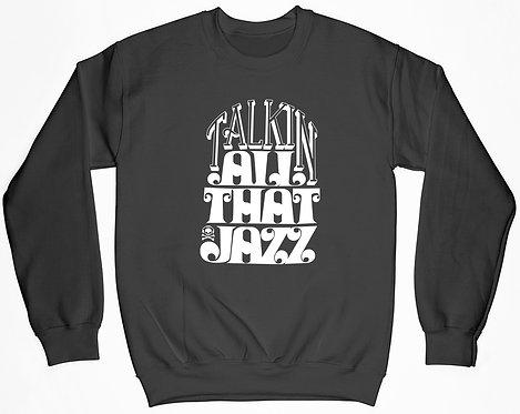 Talking All That Jazz Sweatshirt