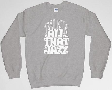 Talkin' All That Jazz Sweatshirt