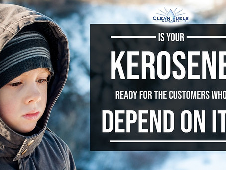 Is Your Kerosene Ready For The Customers Who Depend On It?