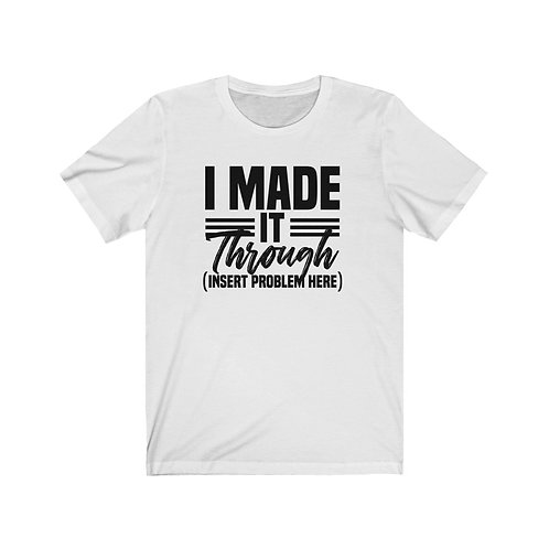 Classic I made it through T-Shirt Unisex Jersey Short Sleeve Tee