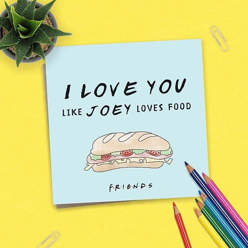 Friends I Love You Like Joey Loves Food