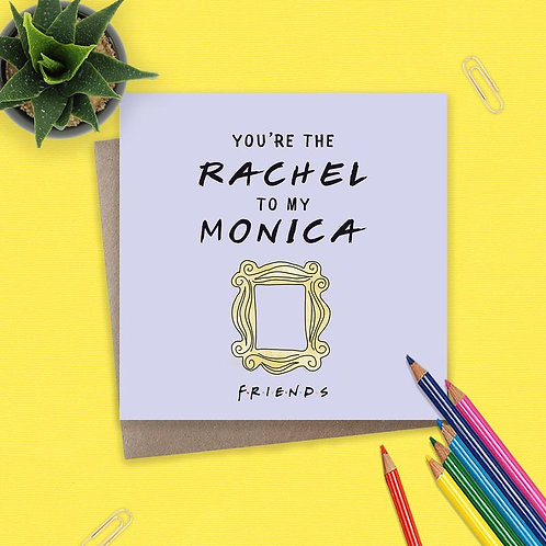 Friends You're The Rachel To My Monica