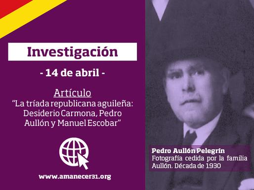 La «tríada republicana aguileña»: Desiderio Carmona , Pedro Aullón y Manuel Miras