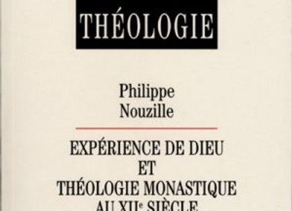 Expérience de Dieu et Théologie monastique aux XIIè siècle