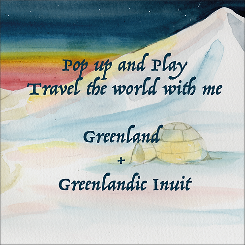 Pop up and Play - Travel the world with me - Greenland and the Greenlandic Inuit