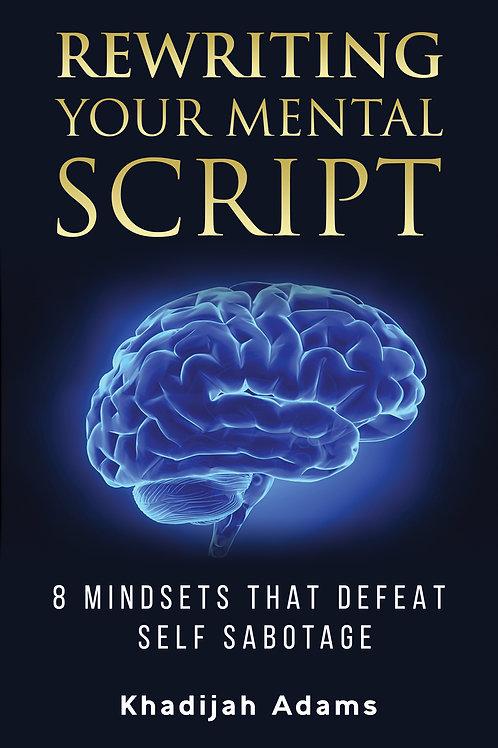 Rewriting Your Mental Script - 8 Mindsets That Defeat Self Sabotage