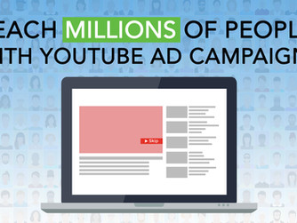 Reach Millions of People by Creating a YouTube Ad Campaign