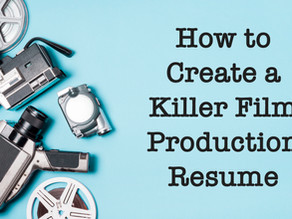 How to Create a Killer Film Production Resume