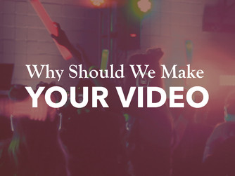Why Should We Make Your Video?