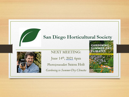 NEXT MEETING: June 14 - Saxon Holt - Gardening In Summer-Dry Climates On Zoom