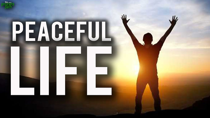 How To Live A Peaceful Life!