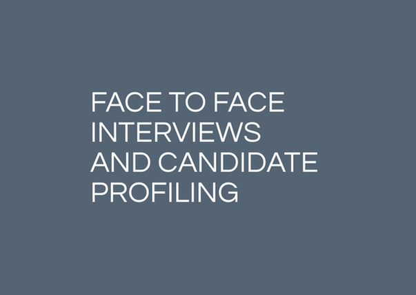 FACE TO FACE INTERVIEWS AND CANDIDATE PROFILING