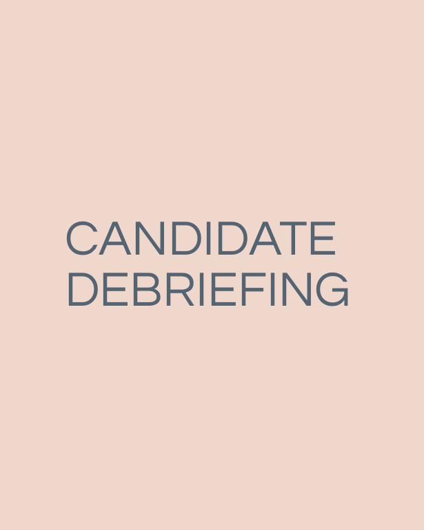 CANDIDATE DEBRIEFING