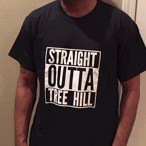 STRAIGHT OUTTA TREE HILL T-Shirt