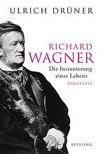 Richard Wagner Inszenierung eines Lebens