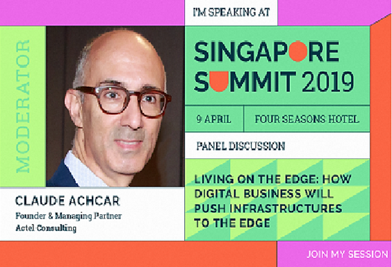 """Actel Consulting to Moderate the Session Titled """"Living on the Edge: How Digital Business Will Push Infrastructures to the Edge"""" at the Singapore Summit 2019"""