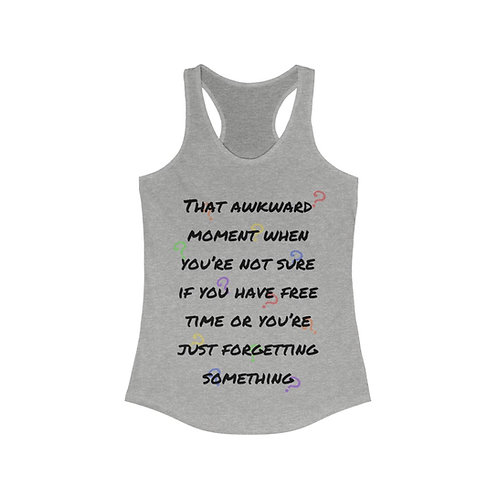 Free Time Or Forgetting Women's Racerback Tank