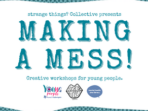 Making a Mess! Creative workshops for 14-19 year olds.