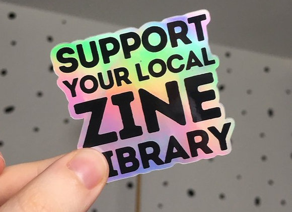 Holographic Vinyl Sticker - Support Your Local Zine Library