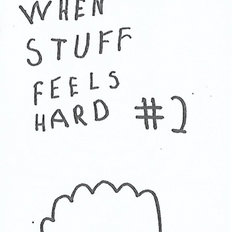 When Stuff Feels Hard #2