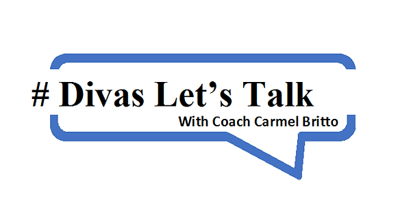 Divas Let's Talk with CoachCarmel Britto