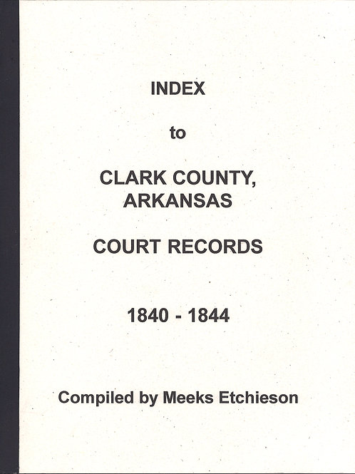 Index to Clark County, AR Court Records 1840 - 1844