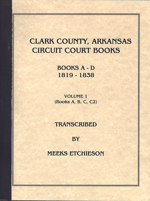 Clark County, Arkansas Circuit Court Books A- D Volume 1