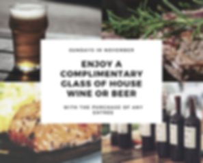 Enjoy a Free glass of house wine or beer