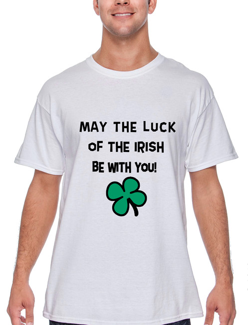7ad814cf3 May the luck of the Irish be with you!. If you're enough lucky to be Irish...  You're lucky enough!. 100% preshrunk cotton.