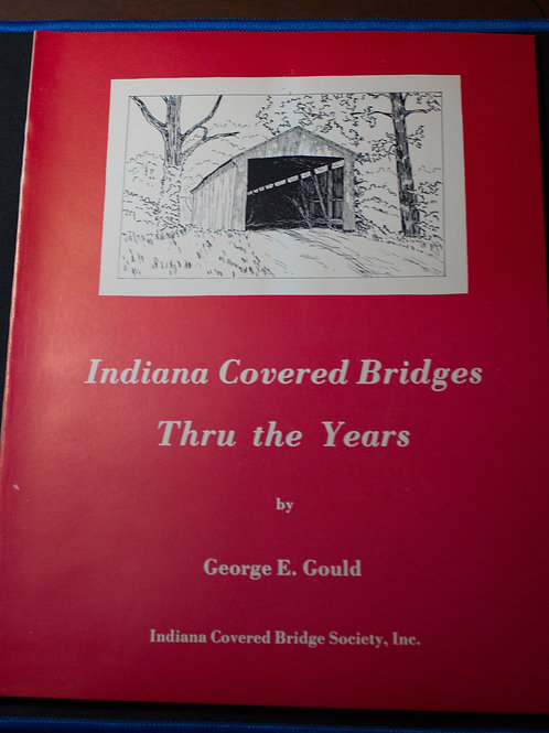 "George Gould Book""Indiana Covered Bridges Thru the Years"""