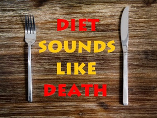 Diet Sounds Like Death