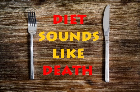 Diet sounds like death.jpg