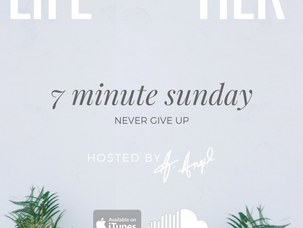 Podcast: 7 Minute Sunday...Never Give Up