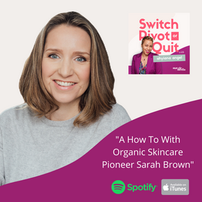 NEW Podcast -  A How To With Organic Skincare Pioneer Sarah Brown