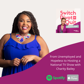 NEW Podcast -  From Unemployed and Hopeless to Hosting a National TV Show with Charity Bailey
