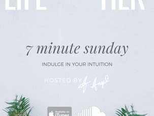 Podcast: 7 Minute Sunday...Indulge In Your Intuition