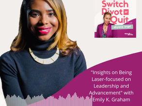 NEW Podcast - Insights on Being Laser-focused on Leadership and Advancement