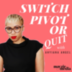 Switch, Pivot or Quit Podcast by Mayzie