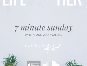 Podcast: 7 Minute Sunday...Where are your Values