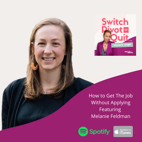 NEW Podcast - How to Get The Job Without Applying Featuring Melanie Feldman