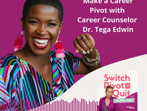 NEW Podcast - The Best Way To Make a Career Pivot with Career Counselor Dr. Tega Edwi‪n