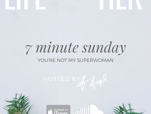 Podcast: 7 Minute Sunday...You're Not My Superwoman