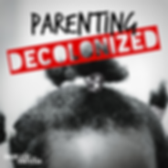 Parenting Decolonized Podcast Cover.png