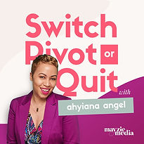 Switch, Pivot or Quit Podcast.jpg