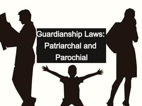 Guardianship Laws: Patriarchal and Parochial