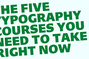 Power-Up Your Designs: The 5 Typography Courses You Need To Take Right Now