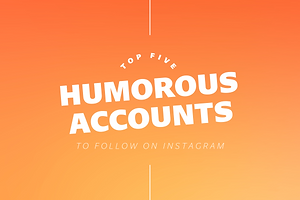 Top Five Humorous Accounts To Follow On Instagram