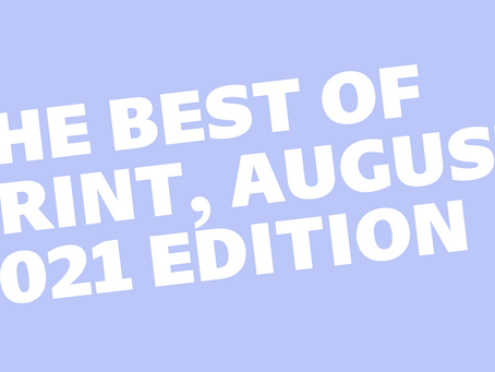 The Best of PRINT, August 2021 Edition